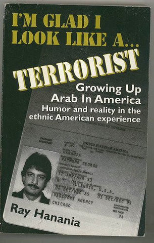 I'm Glad I Look Like A... Terrorist: Growing up Arab in America by Ray Hanania