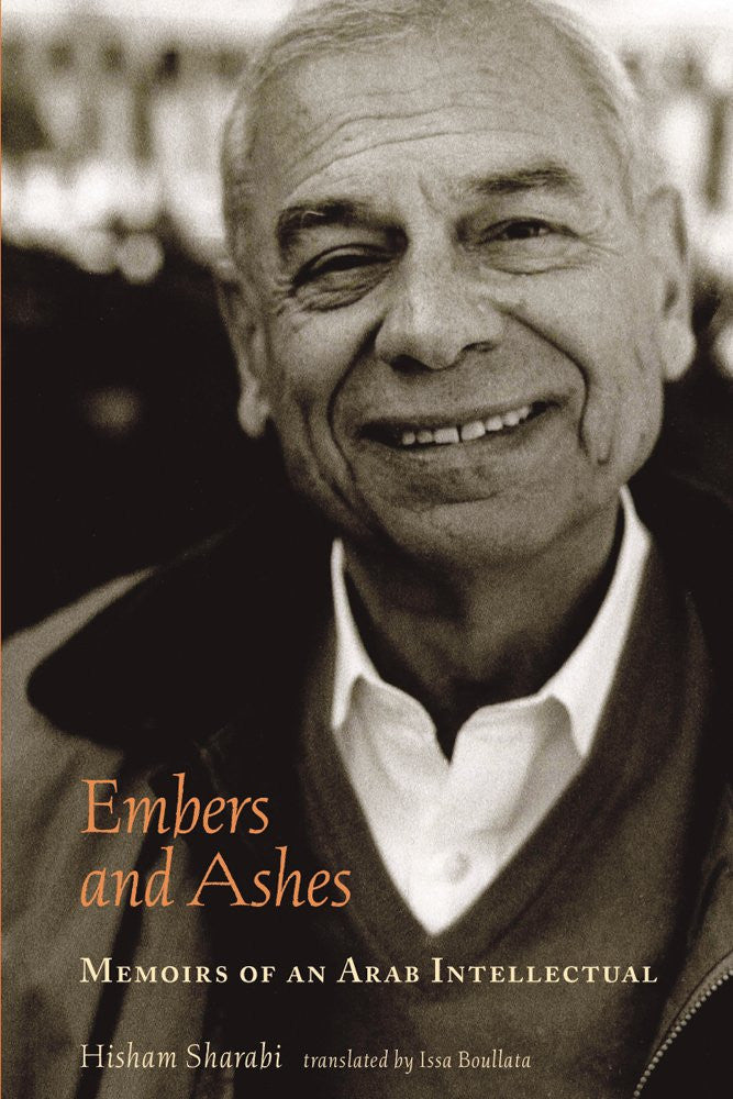 Embers and Ashes: Memoirs of an Arab Intellectual by Hisham Sharabi