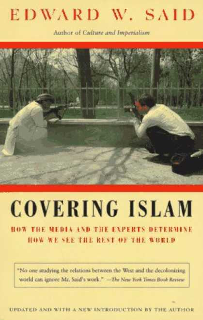 Covering Islam: How the Media and the Experts Determine How We See the Rest of the World by Edward W. Said