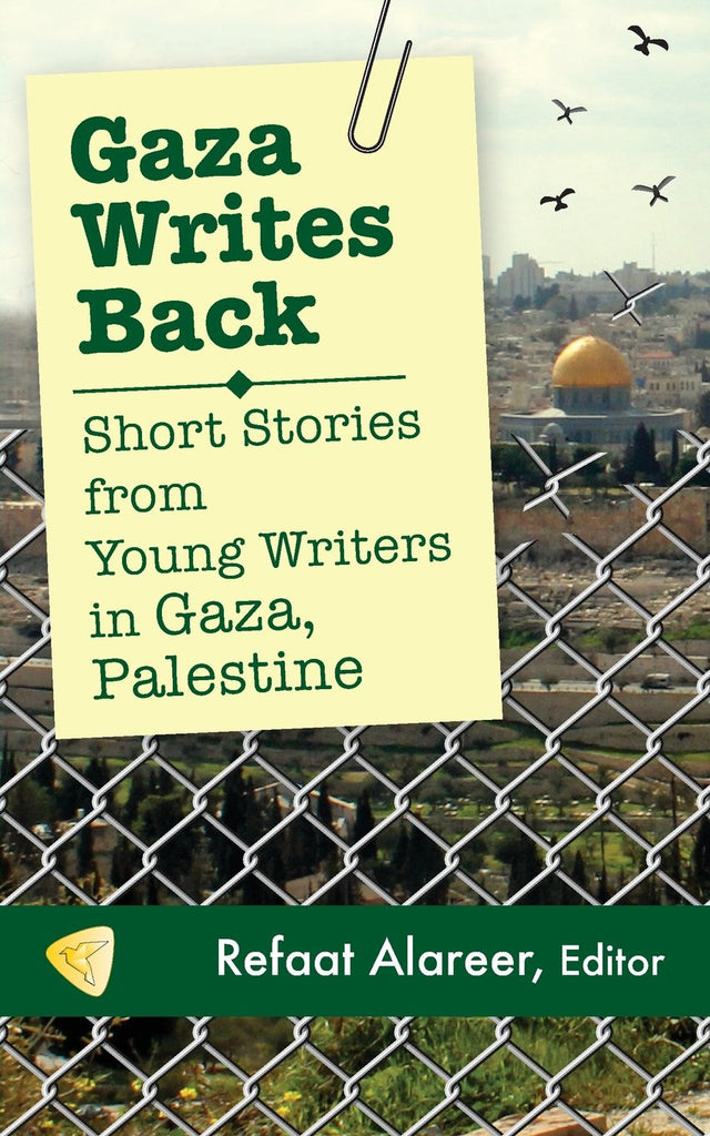 Gaza Writes Back: Short Stories from Young Writers in Gaza, Palestine edited by Refaat Alareer