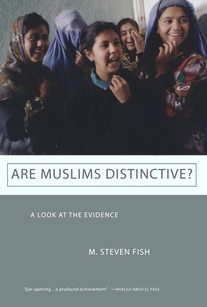 Are Muslims Distinctive? A Look at the Evidence by M. Steven Fish