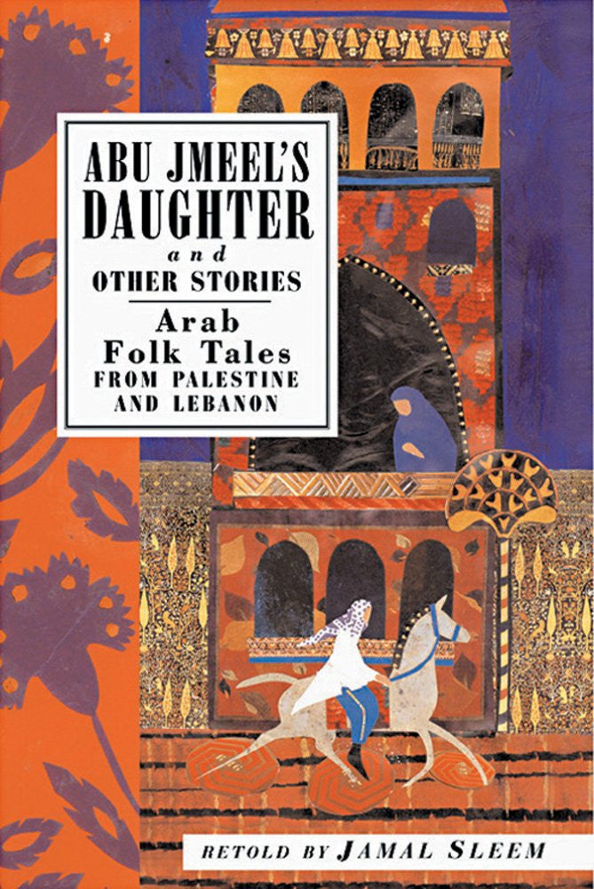 Abu Jmeel's Daughter and Other Stories: Arab Folk Tales from Palestine and Lebanon by Jamal Sleem Nuweihed