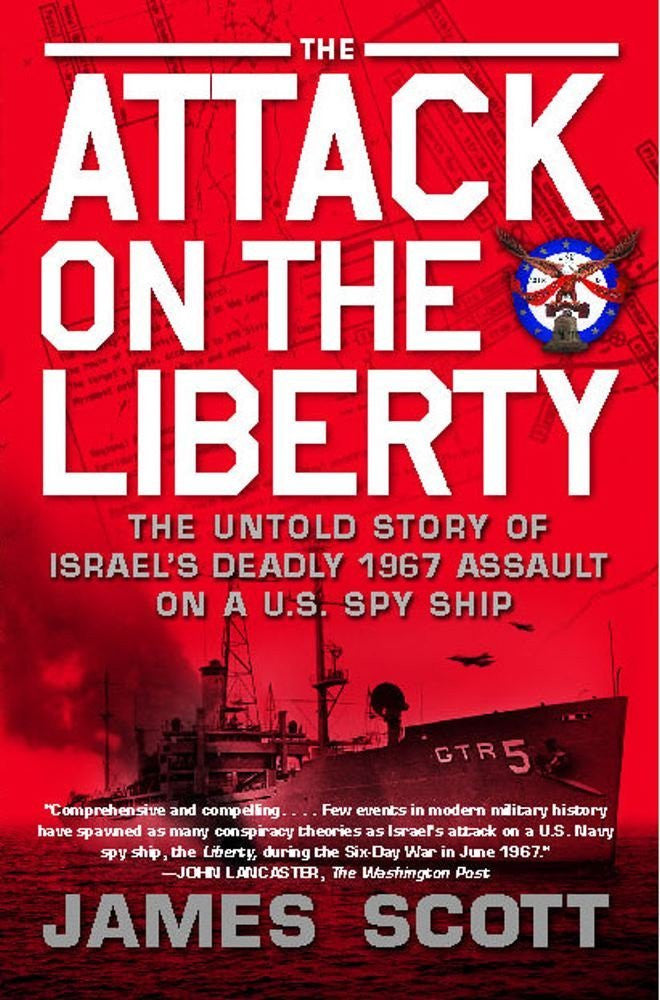 The Attack on the Liberty: The Untold Story of Israel's Deadly 1967 Assault on a U.S. Spy Ship by James Scott