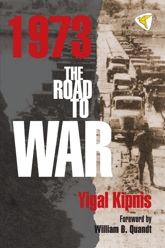 1973: The Road to War by Yigal Kipnis