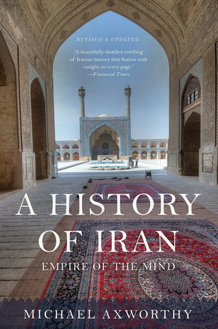 A History of Iran: Empire of the Mind by Michael Axworthy