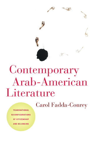 Contemporary Arab-American Literature: Transnational Reconfigurations of Citizenship and Belonging by Carol Fadda-Conrey