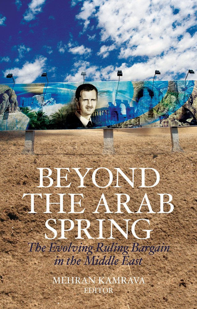Beyond the Arab Spring: The Evolving Ruling Bargain in the Middle East by Mehran Kamrava