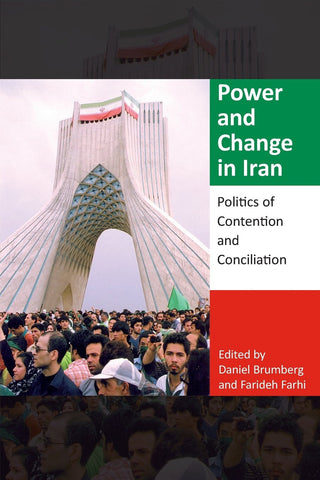 Power and Change in Iran: Politics of Contention and Conciliation by Daniel Brumberg and Farideh Farhi