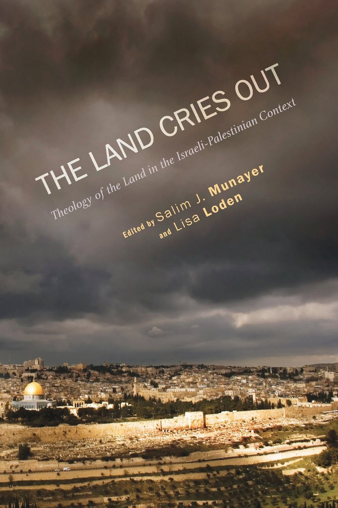 The Land Cries Out: Theology of the Land in the Israeli-Palestinian Context by Salim J. Munayer
