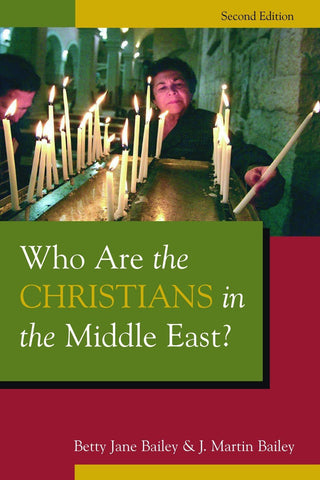 Who Are the Christians in the Middle East? by Betty Jane Bailey and J. Martin Bailey