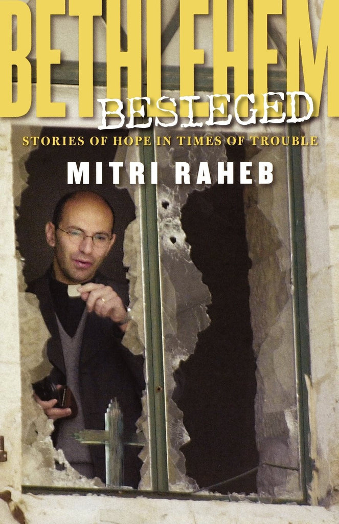 Bethlehem Besieged: Stories of Hope in Times of Trouble by Mitri Raheb