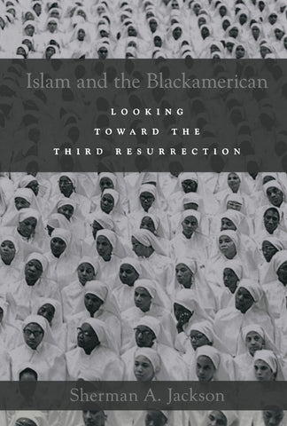 Islam and the Blackamerican: Looking Toward the Third Resurrection by Sherman A. Jackson