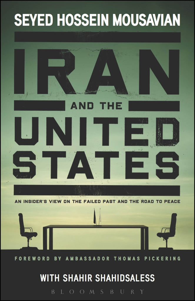 Iran and the United States: An Insider's View on the Failed Past and the Road to Peace by Seyed Hossein Mousavian