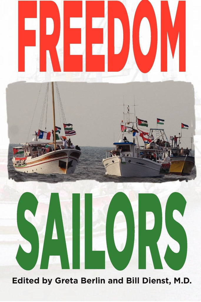 Freedom Sailors: The Maiden Voyage of the Free Gaza Movement and How We Succeeded in Spite of Ourselves by Greta Berlin and William Dienst