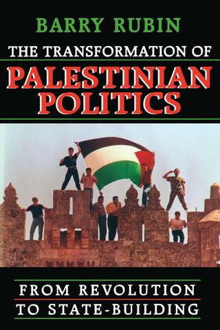 The Transformation of Palestinian Politics: From Revolution to State-Building by Barry Rubin