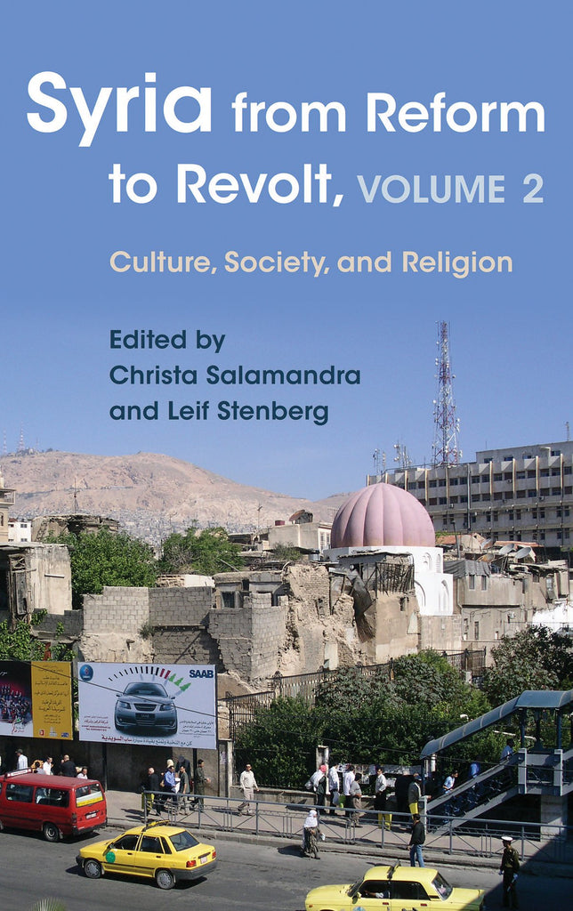 Syria from Reform to Revolt, Volume 2: Culture, Society, and Religion by Leif Stenberg and Christa Salamandra