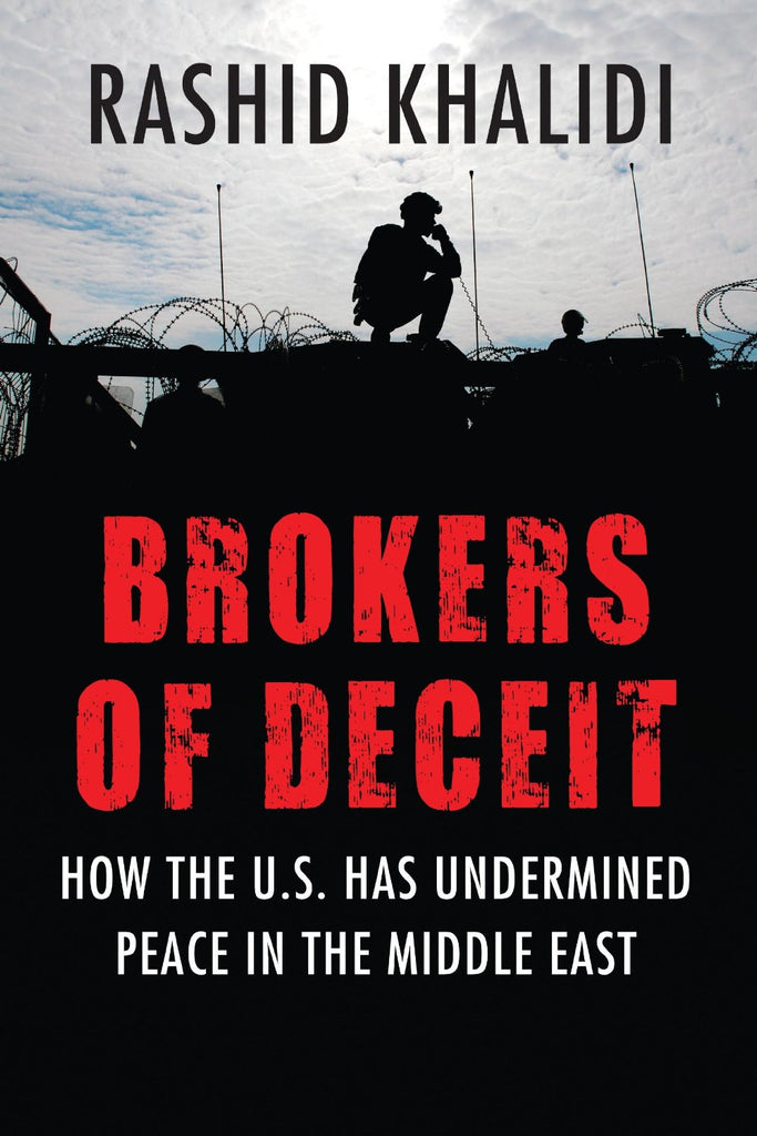 Brokers of Deceit: How the U.S. Has Undermined Peace in the Middle East by Rashid Khalidi