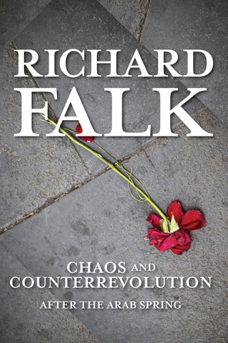 Chaos and Counterrevolution: After the Arab Spring by Richard Falk