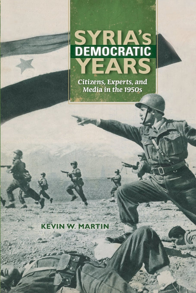 Syria's Democratic Years: Citizens, Experts, and Media in the 1950s by Kevin W. Martin