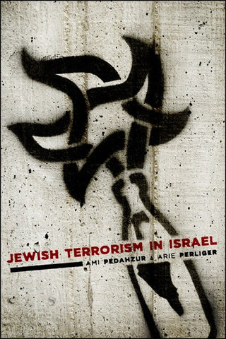 Jewish Terrorism in Israel (Columbia Studies in Terrorism and Irregular Warfare) by Ami Pedahzur and Arie Perliger