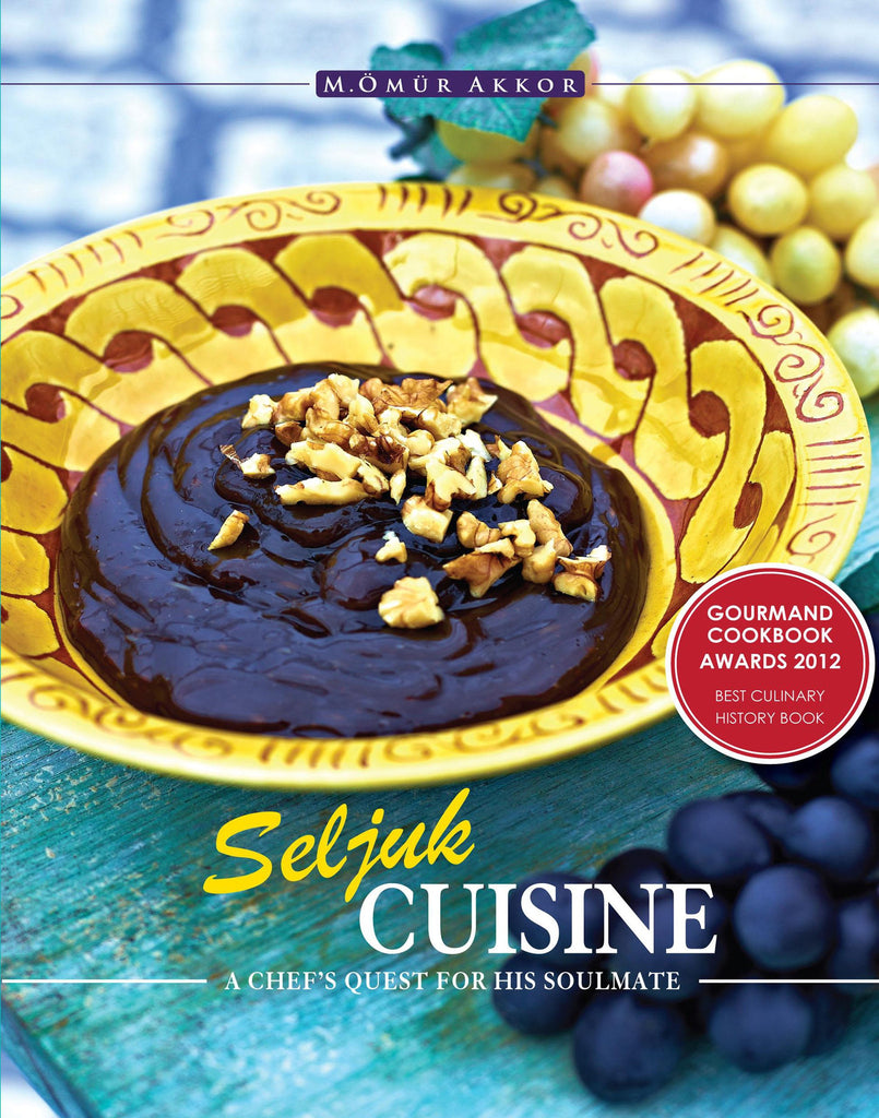 Seljuk Cuisine: A Chef's Quest for His Soulmate by Omur Akkor