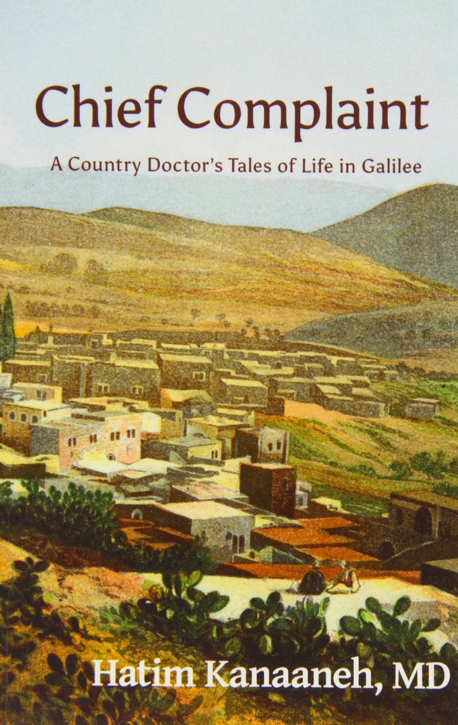 Chief Complaint: A Country Doctor's Tales of Life in Galilee by Hatim Kanaaneh