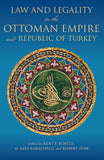 Law and Legality in the Ottoman Empire and Republic of Turkey by Kent F. Schull, M. Safa Saraçolu and Robert F. Zens