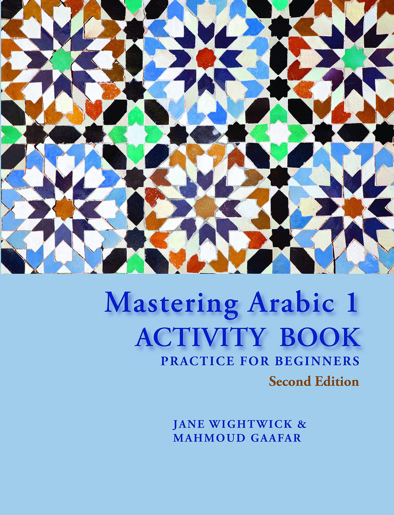 Mastering Arabic 1 Activity Book: Practice for Beginners by Jane Wightwick and Mahmoud Gaafar