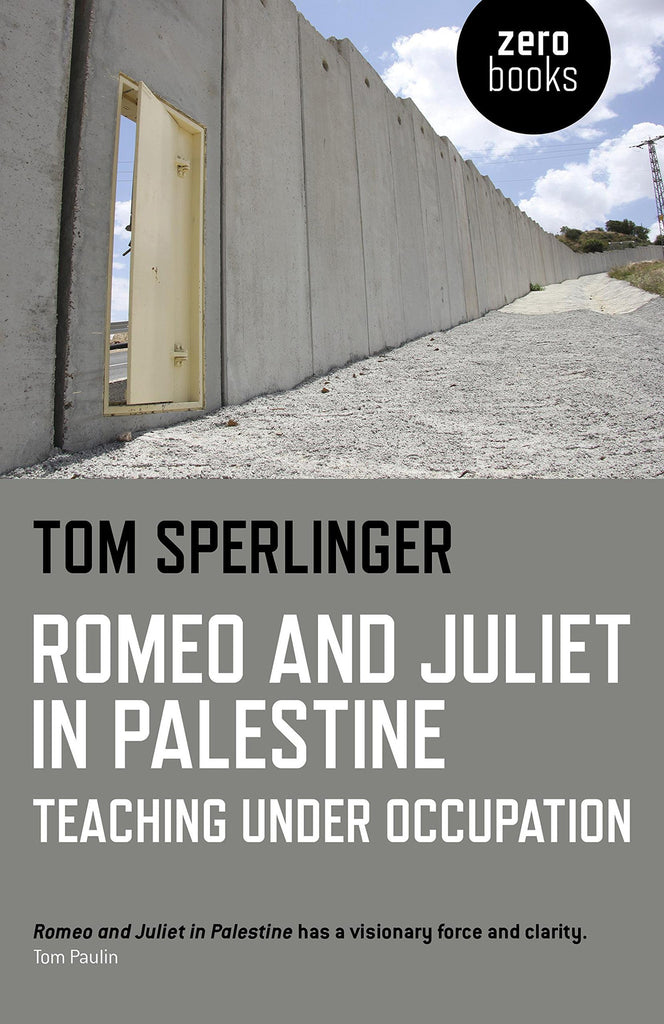 Romeo and Juliet in Palestine: Teaching Under Occupation by Tom Sperlinger