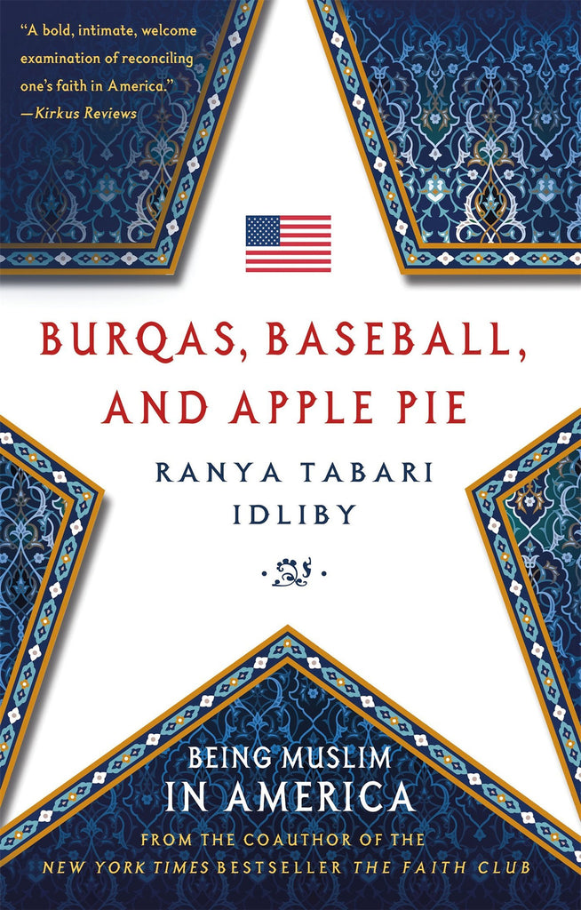 Burqas, Baseball, and Apple Pie: Being Muslim in America by Ranya Tabari Idliby