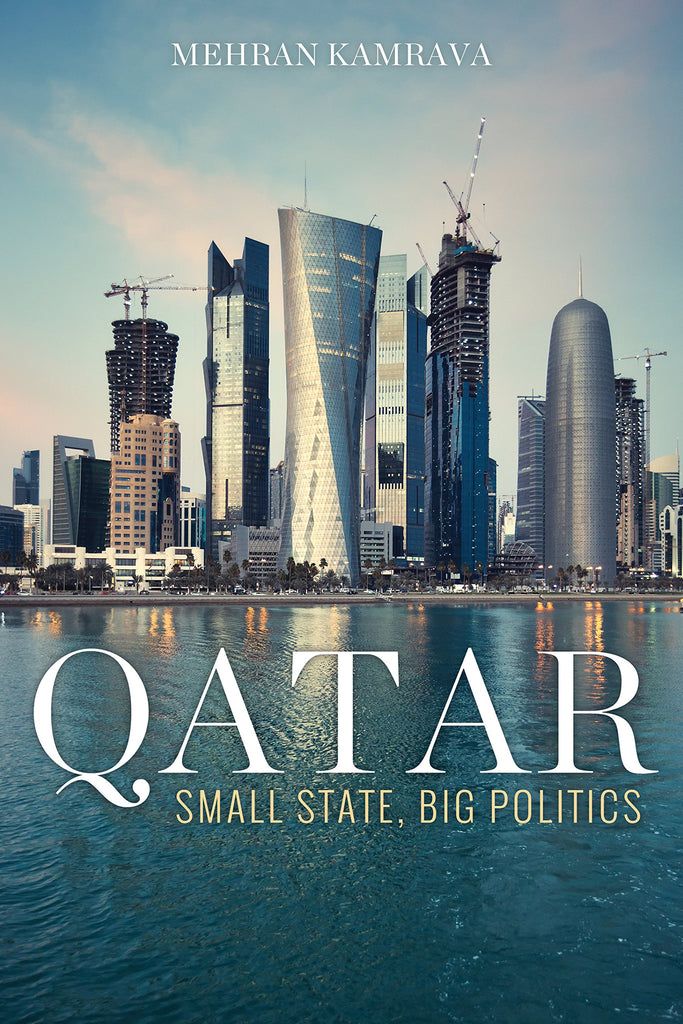 Qatar: Small State, Big Politics by Mehran Kamrava
