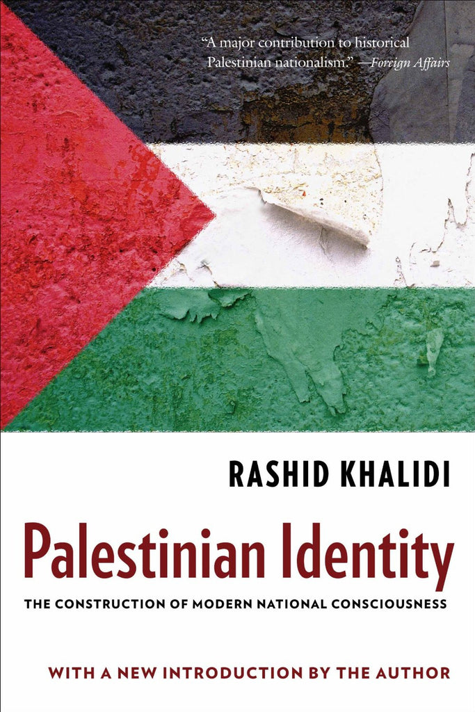 Palestinian Identity: The Construction of Modern National Consciousness by Rashid Khalidi