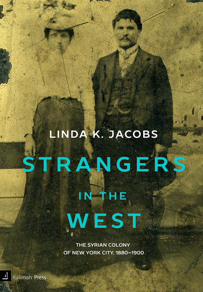 Strangers in the West: The Syrian Colony of New York City, 1880-1900 by Linda K Jacobs