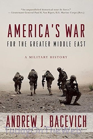 America's War for the Greater Middle East: A Military History by Andrew J. Bacevich