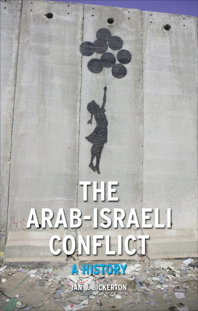 The Arab-Israeli Conflict: A History by Ian J. Bickerton