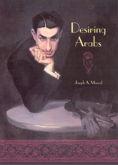 Desiring Arabs by Joseph A. Massad