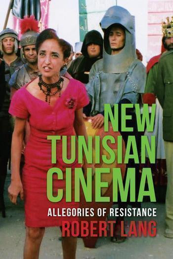 New Tunisian Cinema: Allegories of Resistance by Robert Lang