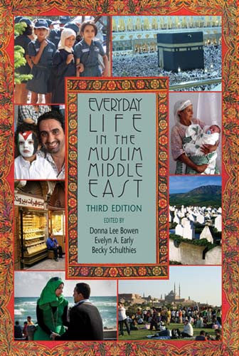 Everyday Life in the Muslim Middle East by Donna Lee Bowen, Evelyn A. Early and Becky Schulthies