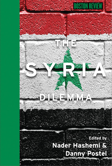 The Syria Dilemma by Nader Hashemi and Danny Postel