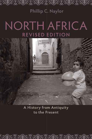 North Africa: A History from Antiquity to the Present, Revised Edition by Phillip C. Naylor