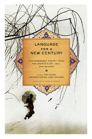 Language for a New Century: Contemporary Poetry from the Middle East, Asia, and Beyond by Tina Chang, Nathalie Handal, Ravi Shankar, Carolyn Forché