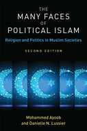 The Many Faces of Political Islam, Second Edition by Mohammed Ayoob and Danielle N. Lussier