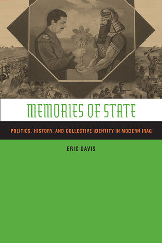 Memories of State: Politics, History, and Collective Identity in Modern Iraq by Eric Davis