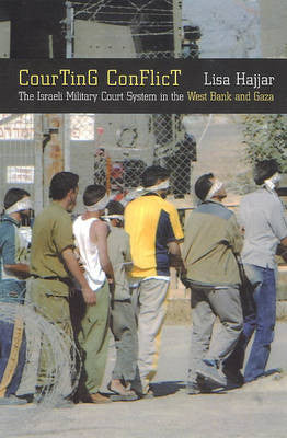 Courting Conflict: The Isræli Military Court System in the West Bank and Gaza by Lisa Hajjar