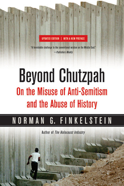 Beyond Chutzpah: On the Misuse of Anti-Semitism and the Abuse of History by Norman Finkelstein