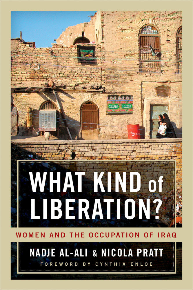 What Kind of Liberation? Women and the Occupation of Iraq Paperback by Nadje Al-Ali and Nicola Pratt