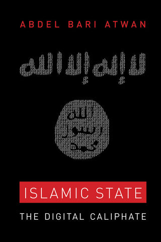 Islamic State: The Digital Caliphate by Abdel Bari Atwan