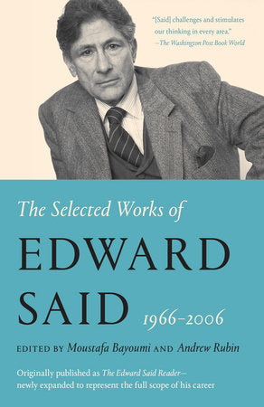 The Selected Works of Edward Said, 1966-2006 edited by Moustafa Bayoumi and Andrew Rubin