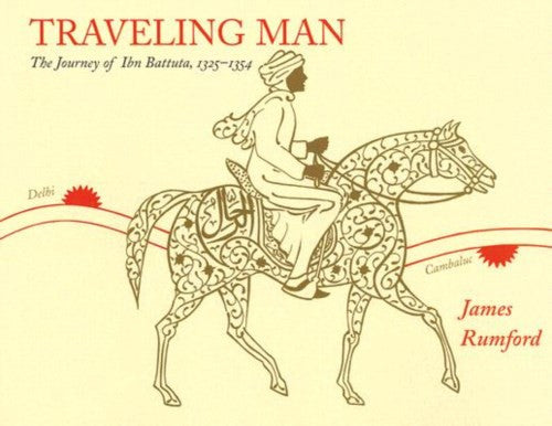 Traveling Man: The Journey of Ibn Battuta 1325-1354 by James Rumford