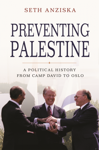 Preventing Palestine A Political History from Camp David to Oslo by Seth Anziska